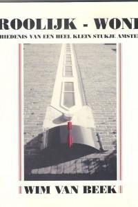Vroolijk – Wonen, geschiedenis van een heel klein stukje Amsterdam, Wim van Beek